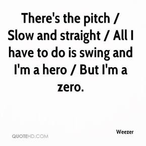 There's the pitch / Slow and straight / All I have to do is swing and ...