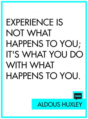 ... you; it's what you do with what happens to you.