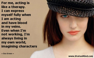 ... my own world, imagining characters - Eva Green Quotes - StatusMind.com