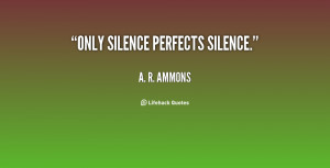 quote-A.-R.-Ammons-only-silence-perfects-silence-59822.png