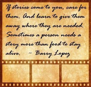... person needs a story more than food to stay alive. ~ Barry Lopez