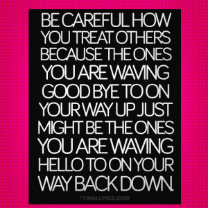 Be Careful How You Treat Others Advice Picture