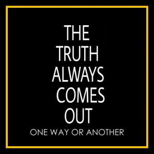 The truth always comes out and sometimes through perfect strangers ...