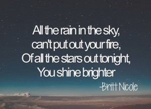 All the rain in the sky, can't put out your fire Of all the stars out ...