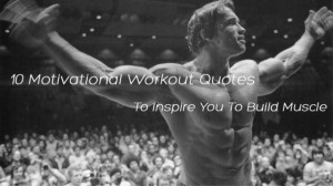 10 Motivational Workout Quotes to Inspire You to Build Muscle