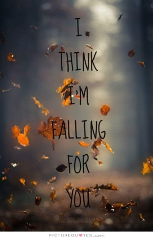 think I'm falling for you. Picture Quote #1