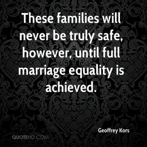 These families will never be truly safe, however, until full marriage ...