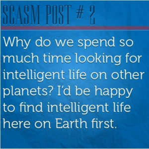 Sarcasm Quote - Why Do We Spend So Much Time Looking For Intelligent ...