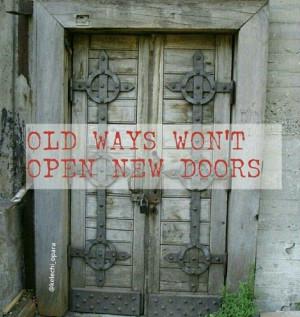 Old ways won't open new doors. Quote