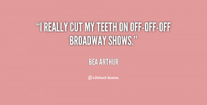 really cut my teeth on off-off-off Broadway shows.""