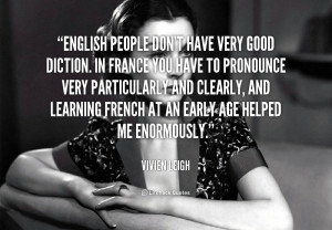 English people don't have very good diction. In France you have to ...
