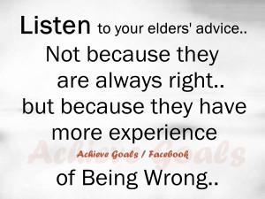 Listen to your elders ' advice ..