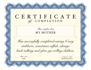 Mom, here is your award. All your hard work has finally paid off!