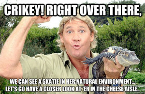 ... over there we can see a skatie in her natura - Racist Steve Irwin