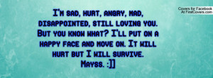sad, hurt, angry, mad, disappointed, still loving you. But you ...