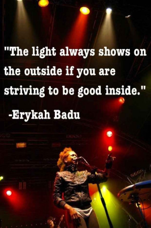 ... be good. | 21 Brilliant Erykah Badu Philosophies That Will Inspire You