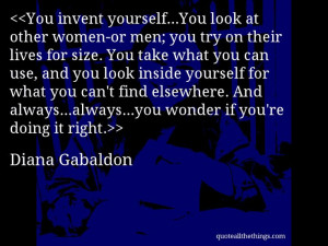 Diana Gabaldon - quote-You invent yourself…You look at other women ...