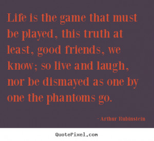 Life is the game that must be played, this truth at least, good ...