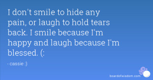 hide any pain, or laugh to hold tears back. I smile because I'm happy ...