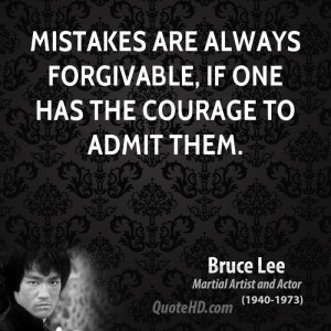 Mistakes are always forgivable, if one has the courage to admit them.
