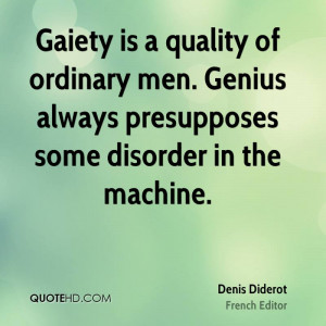 Gaiety is a quality of ordinary men. Genius always presupposes some ...