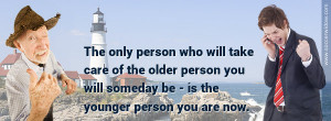 The-only-person-who-can-take-care-of-the-older-person-you-will-be ...
