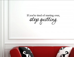 If you're tired of starting over, stop Vinyl wall decals quotes ...
