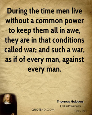 During the time men live without a common power to keep them all in ...