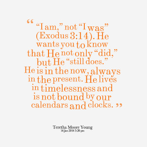 """Quotes Picture: """"i am,"""" not """"i was"""" (exodus 3:14) he wants you ..."""