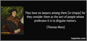 They have no lawyers among them [in Utopia] for they consider them as ...