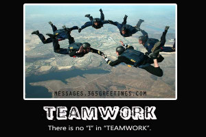 """Teamwork There Is No """"I"""" In """"Teamwork""""."""