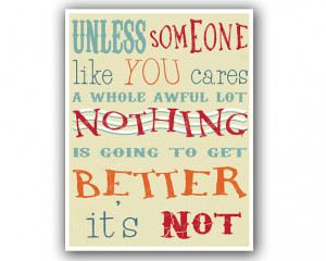 Unless Someone Like You Cares - 8.5 x 11 - Dr. Seuss Quote