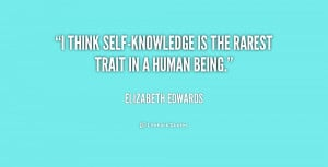 think self-knowledge is the rarest trait in a human being.""
