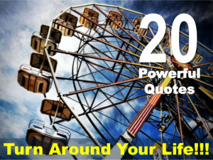 20 Powerful Quotes Turn Around Your Life!!!
