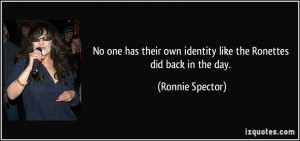 No one has their own identity like the Ronettes did back in the day ...
