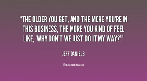 quote-Jeff-Daniels-the-older-you-get-and-the-more-10932.png
