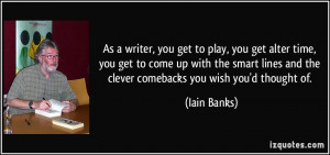 quote-as-a-writer-you-get-to-play-you-get-alter-time-you-get-to-come ...