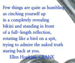 CRANK is on my mind, that's where you'll find the Ellen Hopkins Quote ...