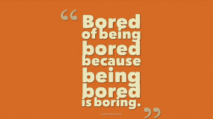 Boredom Quotes - Boredom Quotes, Sayings and Picture Quotes