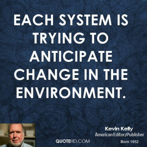 Each system is trying to anticipate change in the environment.