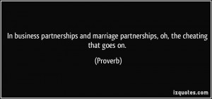 In business partnerships and marriage partnerships, oh, the cheating ...