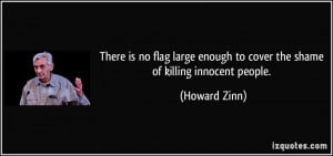 ... enough to cover the shame of killing innocent people. - Howard Zinn