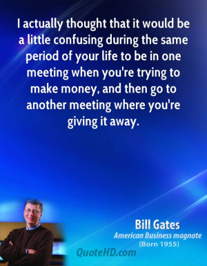 ... money, and then go to another meeting where you're giving it away