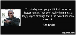 most people think of me as the fastest human. They don't really think ...