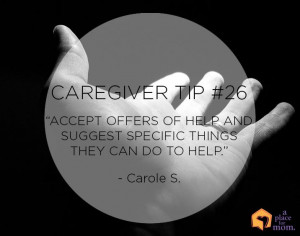 Suggest specific things others can do. #CaregiverTips