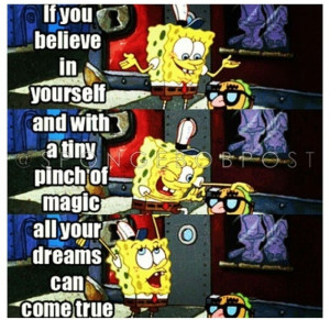 Spongebob quote toobad it wasnt true