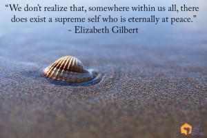 "... supreme self who is eternally at peace."" – Elizabeth Gilbert"