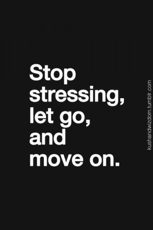 Stop Stressing, let go and move on. #quotes