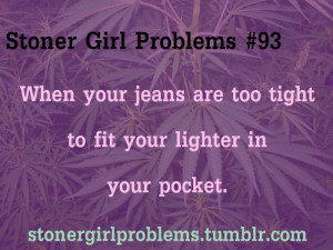 Stoner Girl Problems | via Tumblr