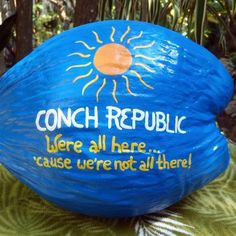 Conch Republic ... 'We're all here ... 'cause we're not all there!